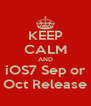 KEEP CALM AND iOS7 Sep or Oct Release - Personalised Poster A4 size