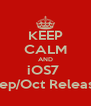 KEEP CALM AND iOS7   Sep/Oct Release - Personalised Poster A4 size