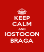 KEEP CALM AND IOSTOCON BRAGA - Personalised Poster A4 size