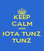 KEEP CALM AND IOTA TUNZ TUNZ - Personalised Poster A4 size