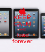 KEEP CALM AND Ipad forever - Personalised Poster A4 size