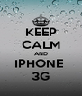 KEEP CALM AND IPHONE  3G - Personalised Poster A4 size