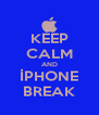 KEEP CALM AND İPHONE BREAK - Personalised Poster A4 size