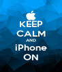 KEEP CALM AND iPhone ON - Personalised Poster A4 size