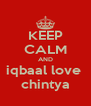 KEEP CALM AND iqbaal love  chintya - Personalised Poster A4 size
