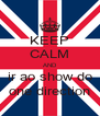 KEEP CALM AND ir ao show do one direction - Personalised Poster A4 size