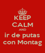 KEEP CALM AND ir de putas con Montag - Personalised Poster A4 size
