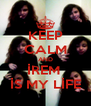 KEEP CALM AND İREM  İS MY LİFE - Personalised Poster A4 size