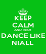KEEP CALM AND IRISH DANCE LIKE NIALL - Personalised Poster A4 size