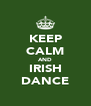 KEEP CALM AND IRISH DANCE - Personalised Poster A4 size
