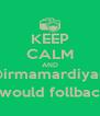 KEEP CALM AND @irmamardiyani I would follback - Personalised Poster A4 size