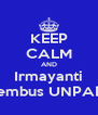 KEEP CALM AND Irmayanti tembus UNPAD - Personalised Poster A4 size