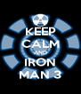 KEEP CALM AND IRON MAN 3 - Personalised Poster A4 size