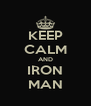 KEEP CALM AND IRON MAN - Personalised Poster A4 size