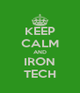 KEEP CALM AND IRON TECH - Personalised Poster A4 size