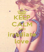 KEEP CALM AND irradiate love - Personalised Poster A4 size