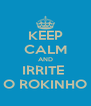 KEEP CALM AND IRRITE  O ROKINHO - Personalised Poster A4 size