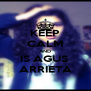 KEEP CALM AND IS AGUS  ARRIETA - Personalised Poster A4 size