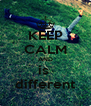 KEEP CALM AND is  different - Personalised Poster A4 size