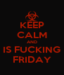 KEEP CALM AND IS FUCKING FRIDAY - Personalised Poster A4 size