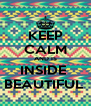 KEEP CALM AND IS INSIDE  BEAUTIFUL  - Personalised Poster A4 size