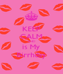 KEEP CALM AND is My Birrhday - Personalised Poster A4 size
