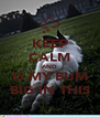 KEEP CALM AND IS MY BUM BIG IN THIS - Personalised Poster A4 size