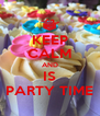 KEEP CALM AND IS PARTY TIME - Personalised Poster A4 size