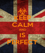 KEEP CALM AND IS PERFECT - Personalised Poster A4 size