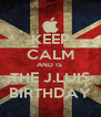 KEEP CALM AND IS  THE J.LUIS BIRTHDAY - Personalised Poster A4 size