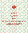 KEEP CALM AND IS THE MONTH OF AQUARIUS!!!! - Personalised Poster A4 size