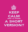 KEEP CALM AND IS THERE A SHORT VERSION? - Personalised Poster A4 size