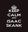 KEEP CALM AND ISAAC SKANK - Personalised Poster A4 size