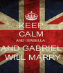 KEEP CALM AND ISABELLA  AND GABRIEL  WILL MARRY - Personalised Poster A4 size