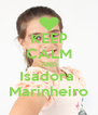 KEEP CALM AND Isadora  Marinheiro - Personalised Poster A4 size