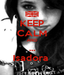 KEEP CALM AND ... Isadora  - Personalised Poster A4 size