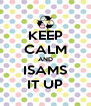 KEEP CALM AND ISAMS IT UP - Personalised Poster A4 size