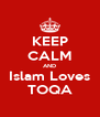 KEEP CALM AND Islam Loves TOQA - Personalised Poster A4 size