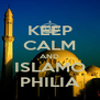 KEEP CALM AND ISLAMO PHILIA - Personalised Poster A4 size
