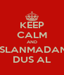 KEEP CALM AND ISLANMADAN DUS AL - Personalised Poster A4 size
