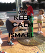 KEEP CALM AND ISMAEL   - Personalised Poster A4 size