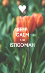 KEEP CALM AND ISTIQOMAH  - Personalised Poster A4 size