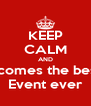 KEEP CALM AND It comes the best  Event ever - Personalised Poster A4 size