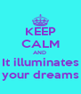 KEEP CALM AND  It illuminates your dreams - Personalised Poster A4 size