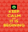 KEEP CALM AND IT IS BEGINING - Personalised Poster A4 size
