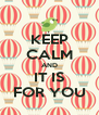 KEEP CALM AND IT IS FOR YOU - Personalised Poster A4 size
