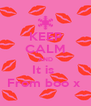 KEEP CALM AND It is  From boo x  - Personalised Poster A4 size