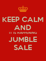 KEEP CALM AND IT IS HAPPENING JUMBLE SALE - Personalised Poster A4 size