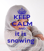 KEEP CALM AND it is  snowing  - Personalised Poster A4 size