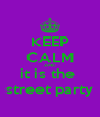 KEEP CALM AND it is the  street party - Personalised Poster A4 size